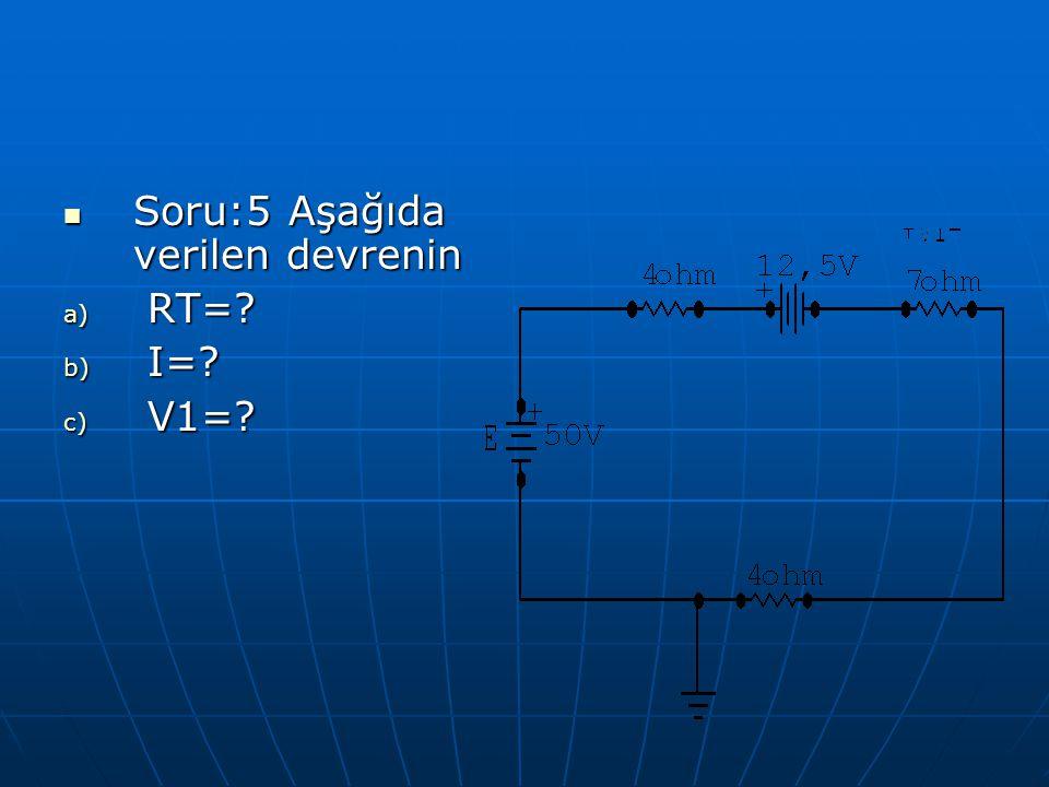 Soru:5 Aşağıda verilen devrenin Soru:5 Aşağıda verilen devrenin a) RT=? b) I=? c) V1=?