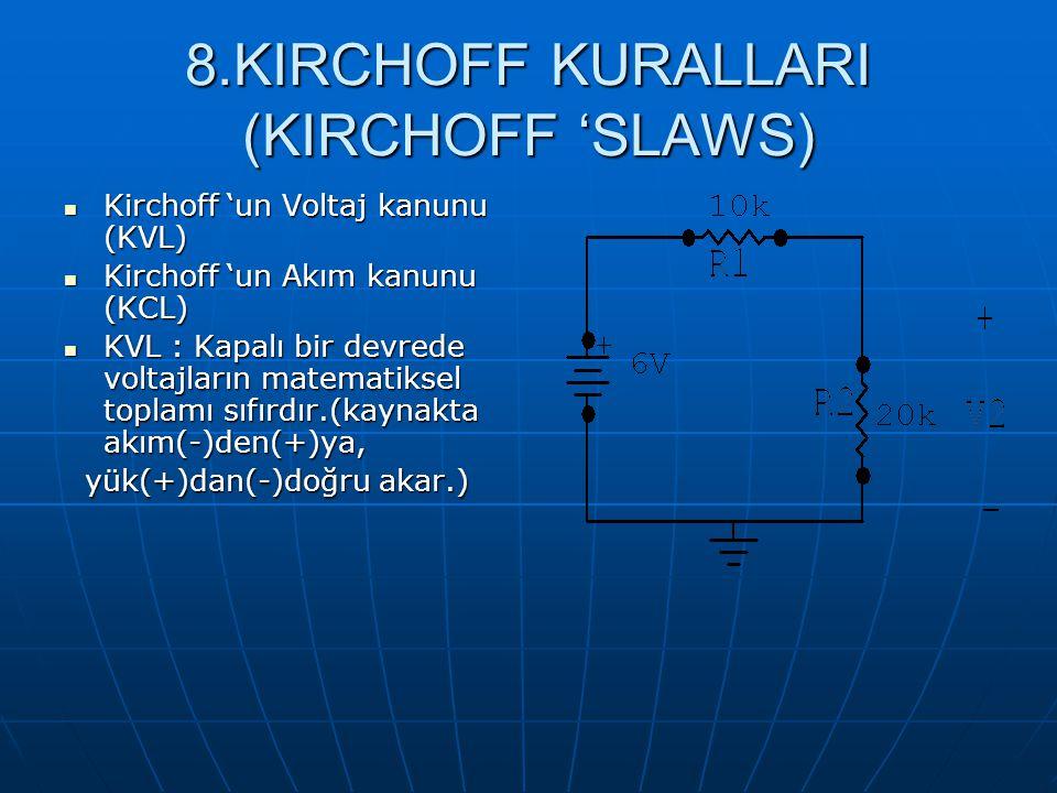 8.KIRCHOFF KURALLARI (KIRCHOFF 'SLAWS) Kirchoff 'un Voltaj kanunu (KVL) Kirchoff 'un Voltaj kanunu (KVL) Kirchoff 'un Akım kanunu (KCL) Kirchoff 'un A