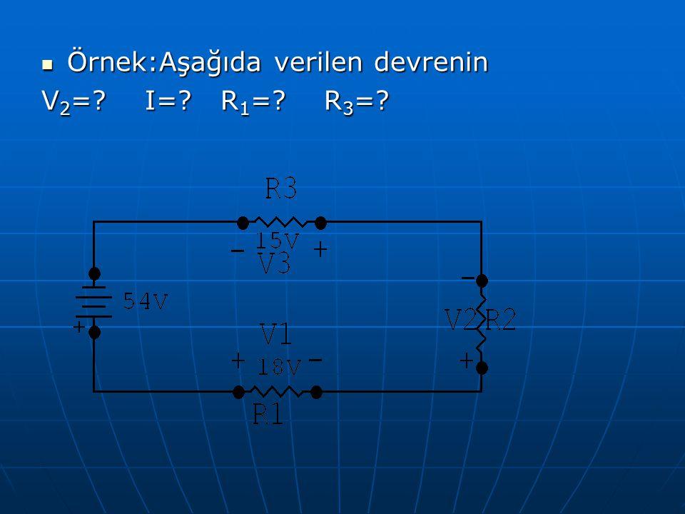 Örnek:Aşağıda verilen devrenin Örnek:Aşağıda verilen devrenin V 2 =? I=? R 1 =? R 3 =?