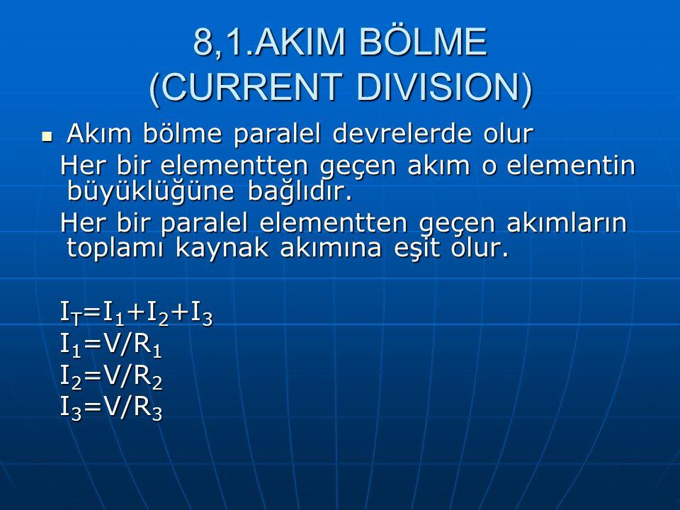 8,1.AKIM BÖLME (CURRENT DIVISION) Akım bölme paralel devrelerde olur Akım bölme paralel devrelerde olur Her bir elementten geçen akım o elementin büyü