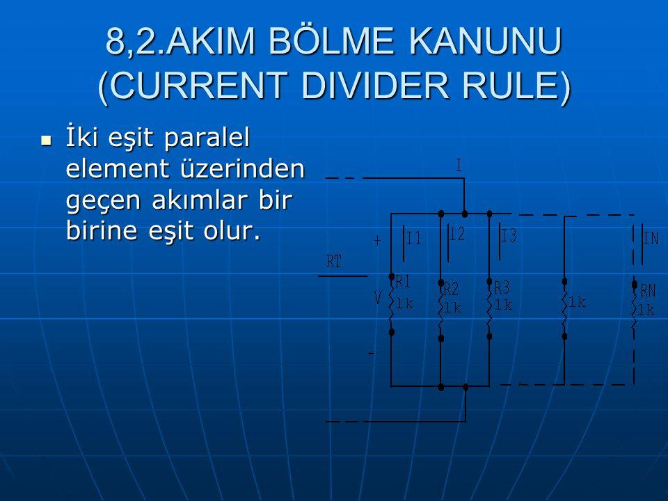 8,2.AKIM BÖLME KANUNU (CURRENT DIVIDER RULE) İki eşit paralel element üzerinden geçen akımlar bir birine eşit olur. İki eşit paralel element üzerinden