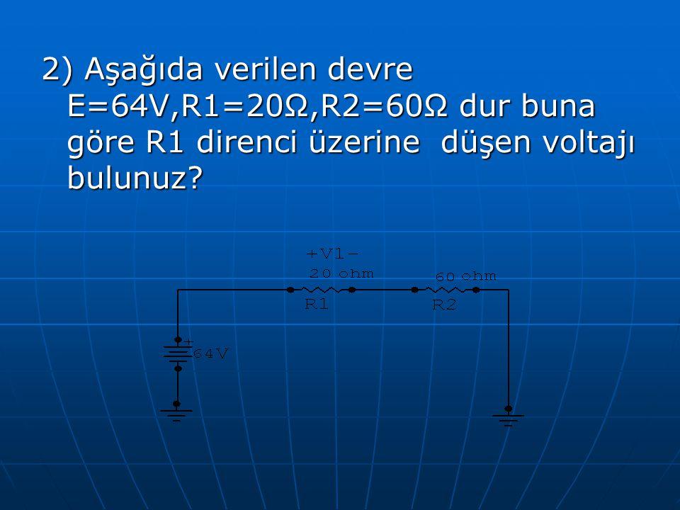 2) Aşağıda verilen devre E=64V,R1=20Ω,R2=60Ω dur buna göre R1 direnci üzerine düşen voltajı bulunuz?