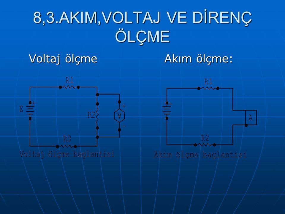 8,3.AKIM,VOLTAJ VE DİRENÇ ÖLÇME Voltaj ölçme Akım ölçme: Voltaj ölçme Akım ölçme: