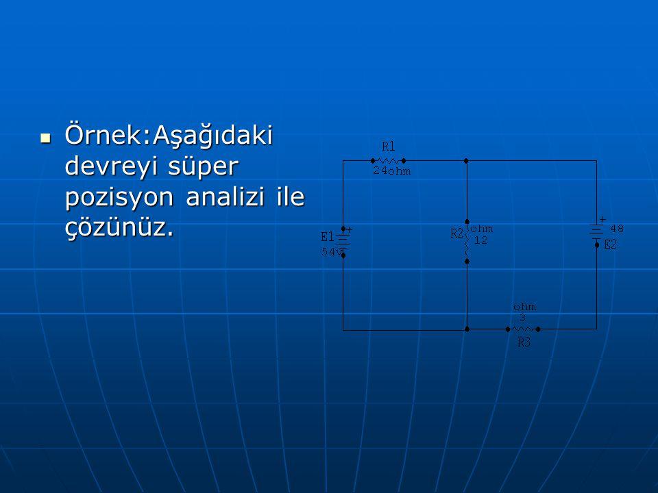 Örnek:Aşağıdaki devreyi süper pozisyon analizi ile çözünüz. Örnek:Aşağıdaki devreyi süper pozisyon analizi ile çözünüz.