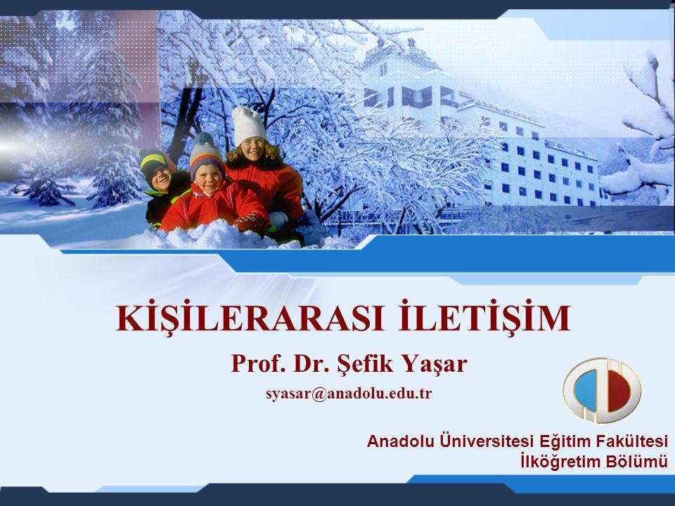 KİŞİLERARASI İLETİŞİM Prof. Dr. Şefik Yaşar syasar@anadolu.edu.tr Anadolu Üniversitesi Eğitim Fakültesi İlköğretim Bölümü