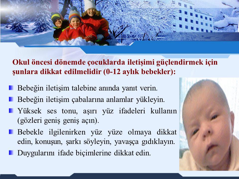 Bebeğin iletişim talebine anında yanıt verin. Bebeğin iletişim çabalarına anlamlar yükleyin. Yüksek ses tonu, aşırı yüz ifadeleri kullanın (gözleri ge
