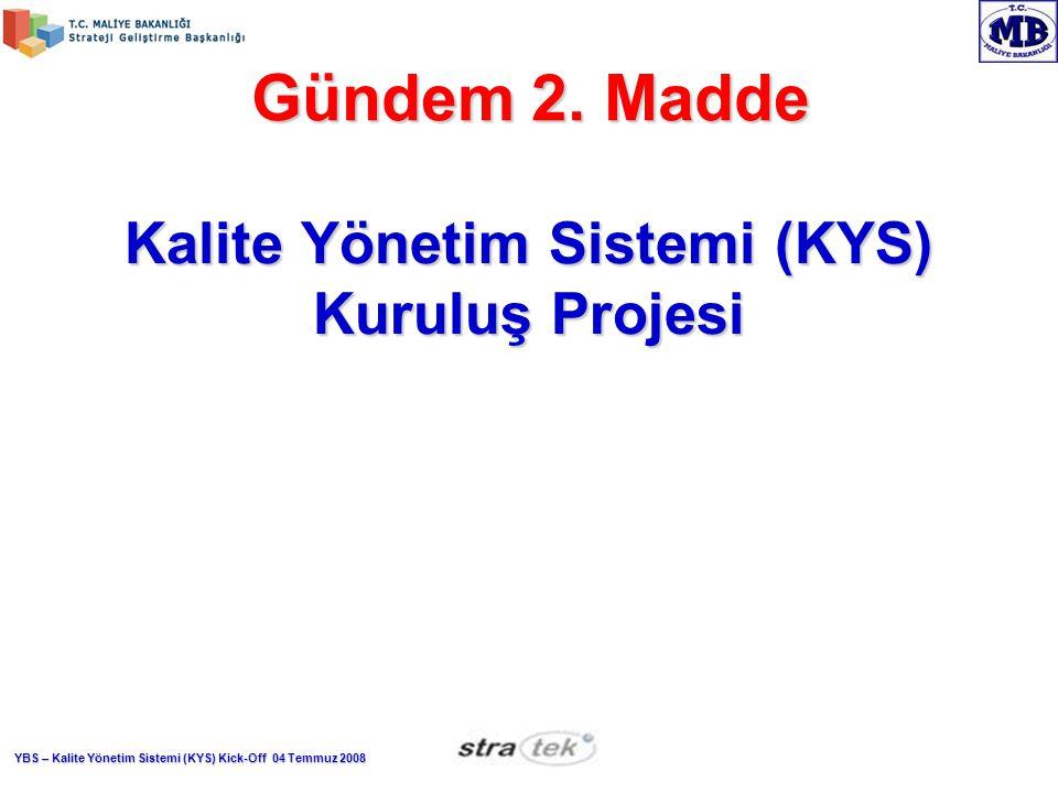 YBS – Kalite Yönetim Sistemi (KYS) Kick-Off 04 Temmuz 2008 Gündem 2.