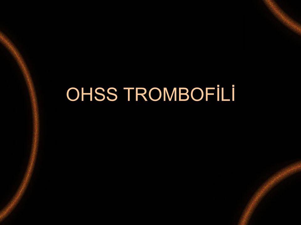 OHSS TROMBOFİLİ