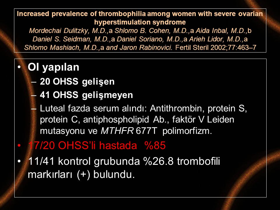 Increased prevalence of thrombophilia among women with severe ovarian hyperstimulation syndrome Mordechai Dulitzky, M.D.,a Shlomo B. Cohen, M.D.,a Aid