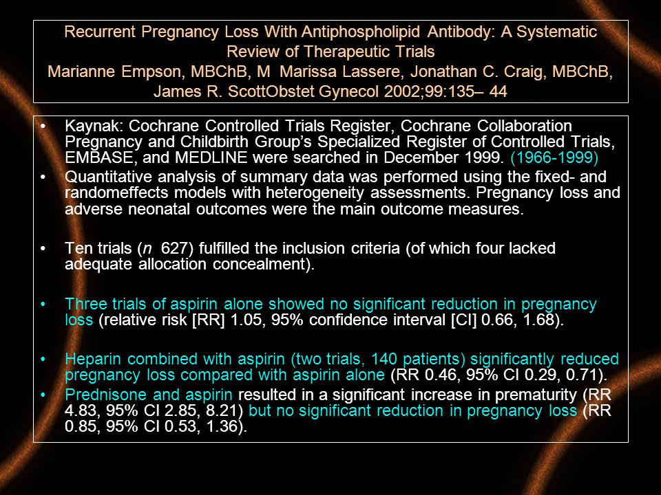 Recurrent Pregnancy Loss With Antiphospholipid Antibody: A Systematic Review of Therapeutic Trials Marianne Empson, MBChB, M Marissa Lassere, Jonathan