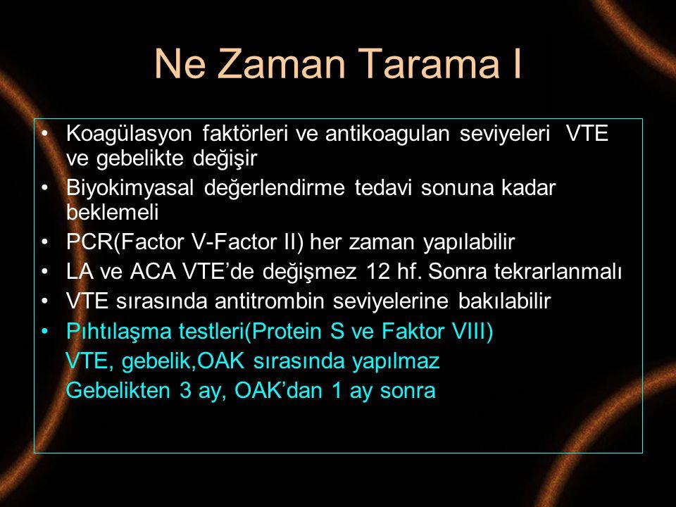Ne Zaman Tarama I Koagülasyon faktörleri ve antikoagulan seviyeleri VTE ve gebelikte değişir Biyokimyasal değerlendirme tedavi sonuna kadar beklemeli