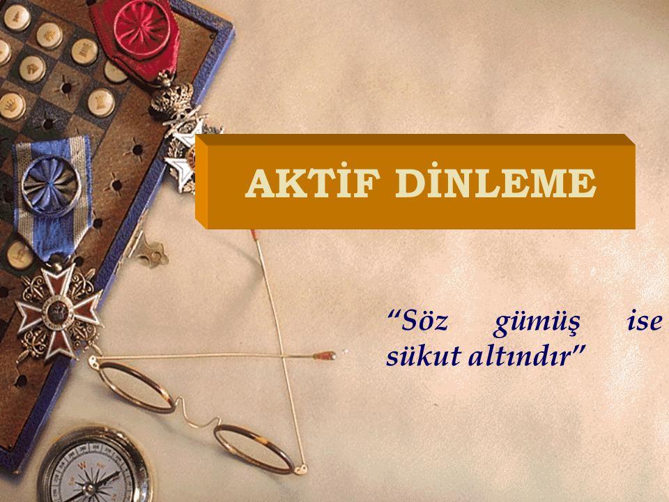"""""""Söz gümüş ise sükut altındır"""" AKTİF DİNLEME"""