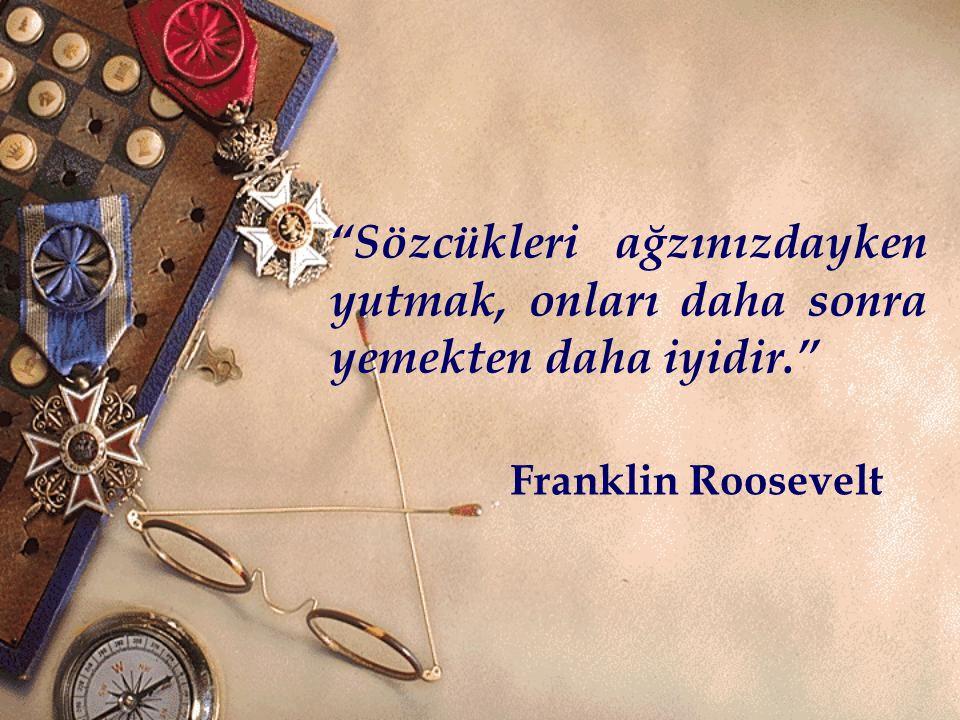 """""""Sözcükleri ağzınızdayken yutmak, onları daha sonra yemekten daha iyidir."""" Franklin Roosevelt"""