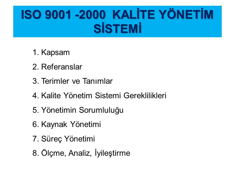 ISO 9001 -2000 KALİTE YÖNETİM SİSTEMİ 1.Kapsam 2.