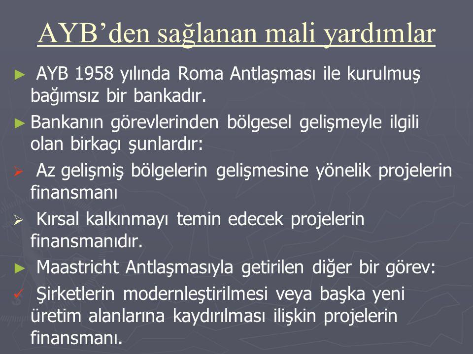 AYB'den sağlanan mali yardımlar ► ► AYB 1958 yılında Roma Antlaşması ile kurulmuş bağımsız bir bankadır. ► ► Bankanın görevlerinden bölgesel gelişmeyl