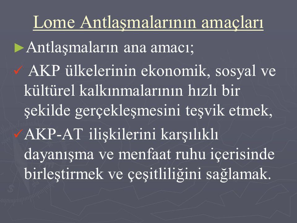 Lome Antlaşmalarının amaçları ► ► Antlaşmaların ana amacı; AKP ülkelerinin ekonomik, sosyal ve kültürel kalkınmalarının hızlı bir şekilde gerçekleşmes