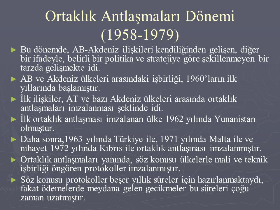 Ortaklık Antlaşmaları Dönemi (1958-1979) ►►B►►Bu dönemde, AB-Akdeniz ilişkileri kendiliğinden gelişen, diğer bir ifadeyle, belirli bir politika ve str