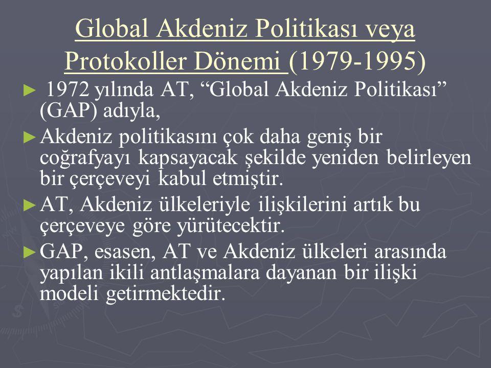 """Global Akdeniz Politikası veya Protokoller Dönemi (1979-1995) ► ► 1972 yılında AT, """"Global Akdeniz Politikası"""" (GAP) adıyla, ► ► Akdeniz politikasını"""