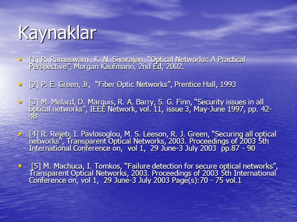 "Kaynaklar [1] R. Ramaswami, K. N. Sivarajan, ""Optical Networks: A Practical Perspective"", Morgan Kaufmann, 2nd Ed, 2002. [1] R. Ramaswami, K. N. Sivar"