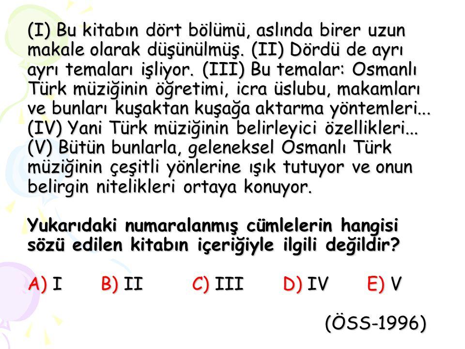 (I) Bu kitabın dört bölümü, aslında birer uzun makale olarak düşünülmüş. (II) Dördü de ayrı ayrı temaları işliyor. (III) Bu temalar: Osmanlı Türk müzi