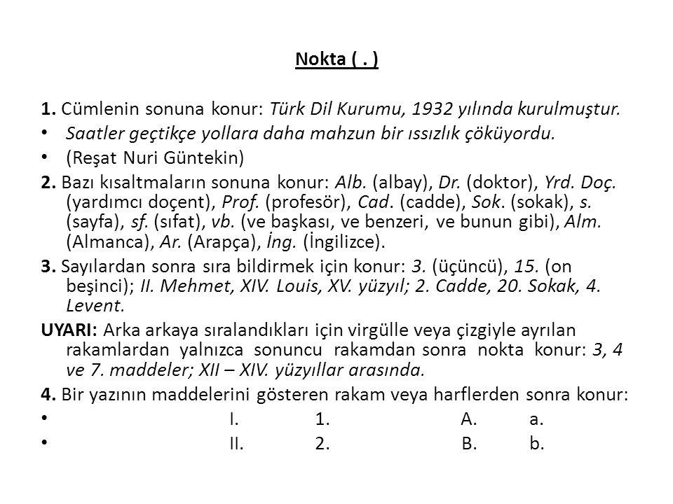 Nokta (.) 1. Cümlenin sonuna konur: Türk Dil Kurumu, 1932 yılında kurulmuştur.