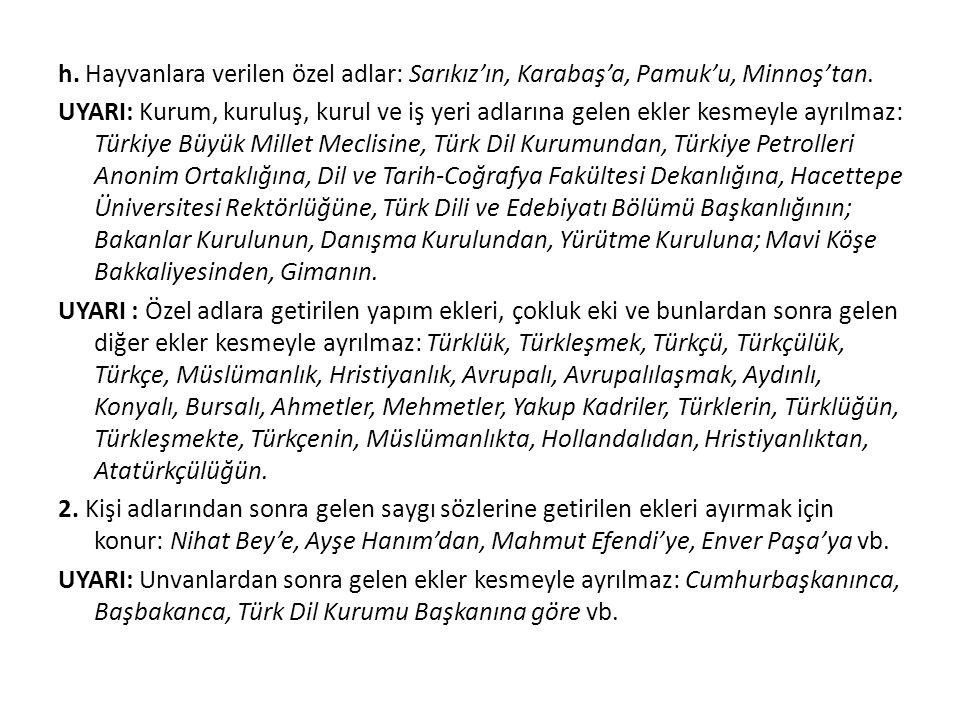 h.Hayvanlara verilen özel adlar: Sarıkız'ın, Karabaş'a, Pamuk'u, Minnoş'tan.