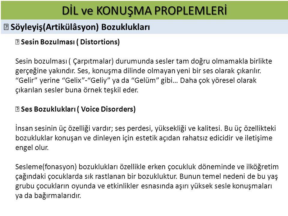 DİL ve KONUŞMA PROPLEMLERİ  Söyleyiş(Artikülâsyon) Bozuklukları  Sesin Bozulması ( Distortions) Sesin bozulması ( Çarpıtmalar) durumunda sesler tam doğru olmamakla birlikte gerçeğine yakındır.