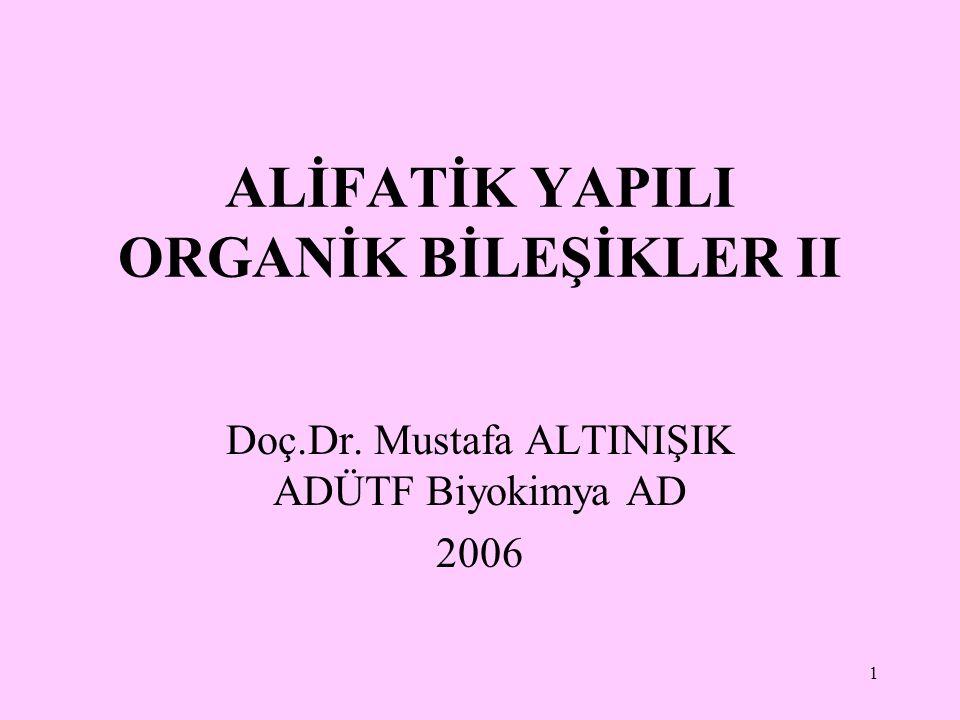1 ALİFATİK YAPILI ORGANİK BİLEŞİKLER II Doç.Dr. Mustafa ALTINIŞIK ADÜTF Biyokimya AD 2006