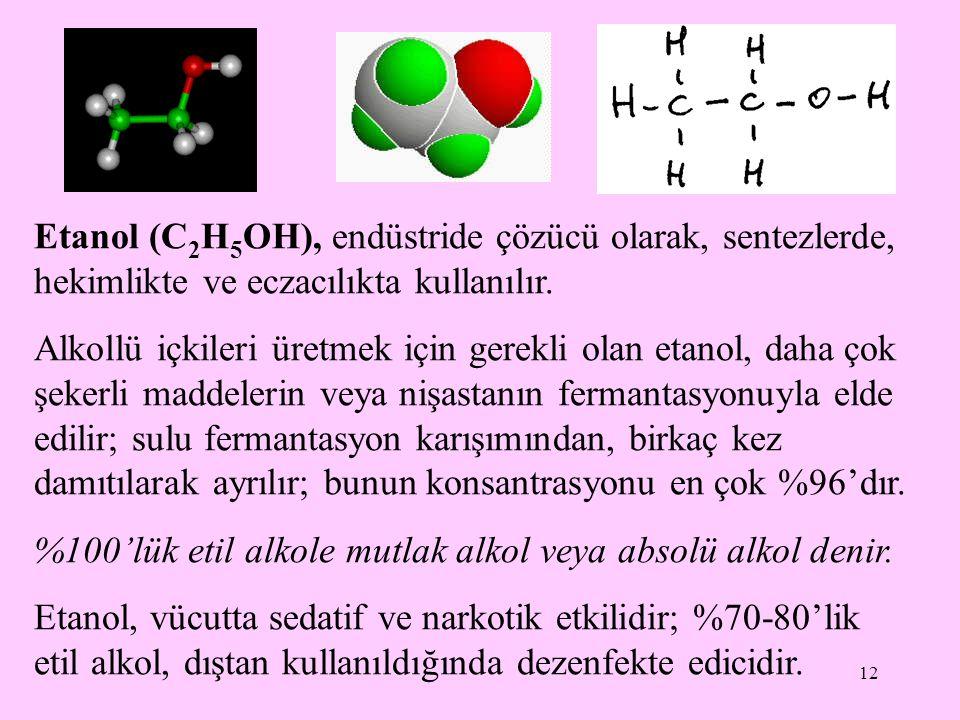 12 Etanol (C 2 H 5 OH), endüstride çözücü olarak, sentezlerde, hekimlikte ve eczacılıkta kullanılır.