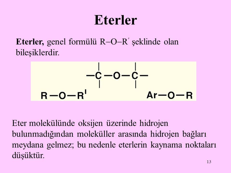 13 Eterler Eterler, genel formülü R  O  R şeklinde olan bileşiklerdir.