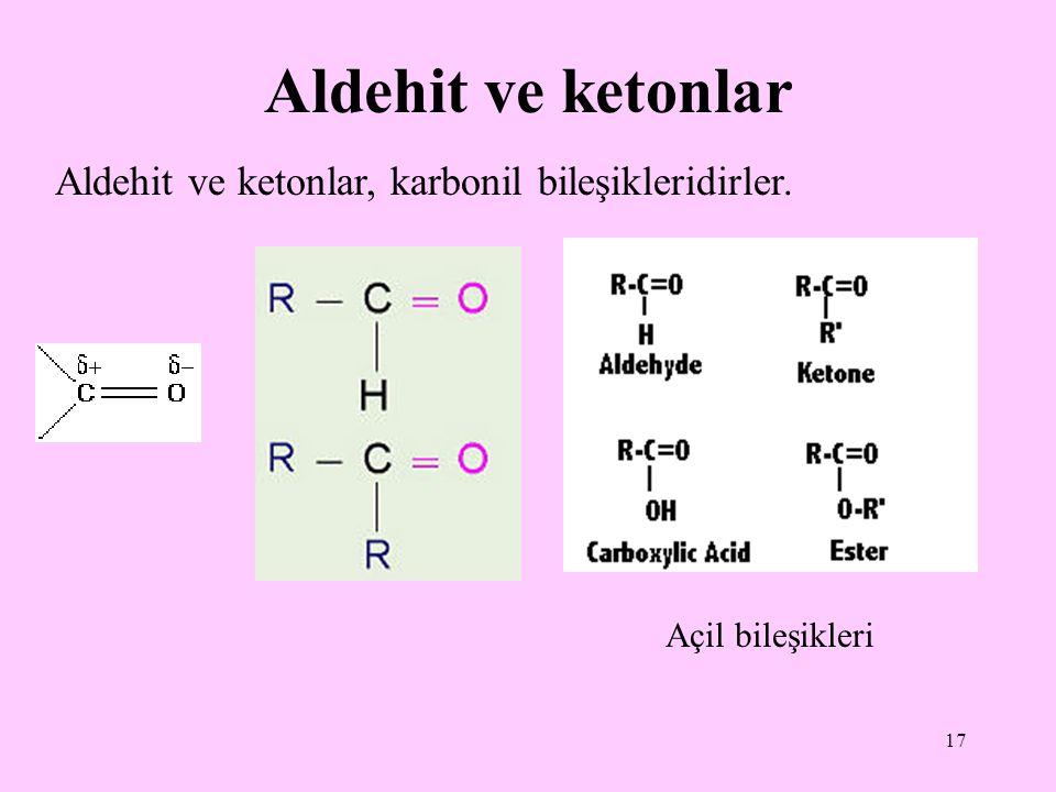 17 Aldehit ve ketonlar Aldehit ve ketonlar, karbonil bileşikleridirler. Açil bileşikleri