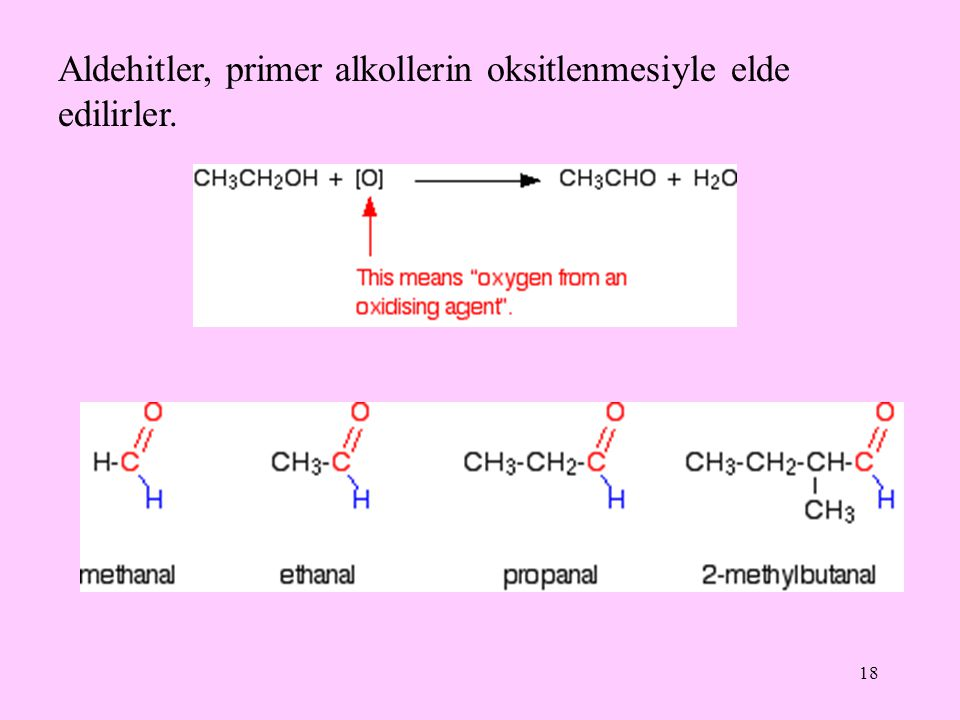18 Aldehitler, primer alkollerin oksitlenmesiyle elde edilirler.