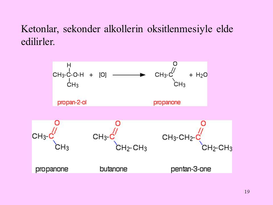 19 Ketonlar, sekonder alkollerin oksitlenmesiyle elde edilirler.