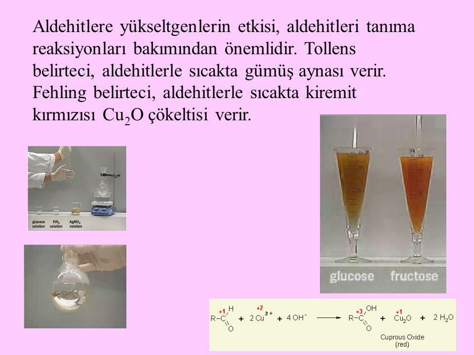 27 Aldehitlere yükseltgenlerin etkisi, aldehitleri tanıma reaksiyonları bakımından önemlidir.