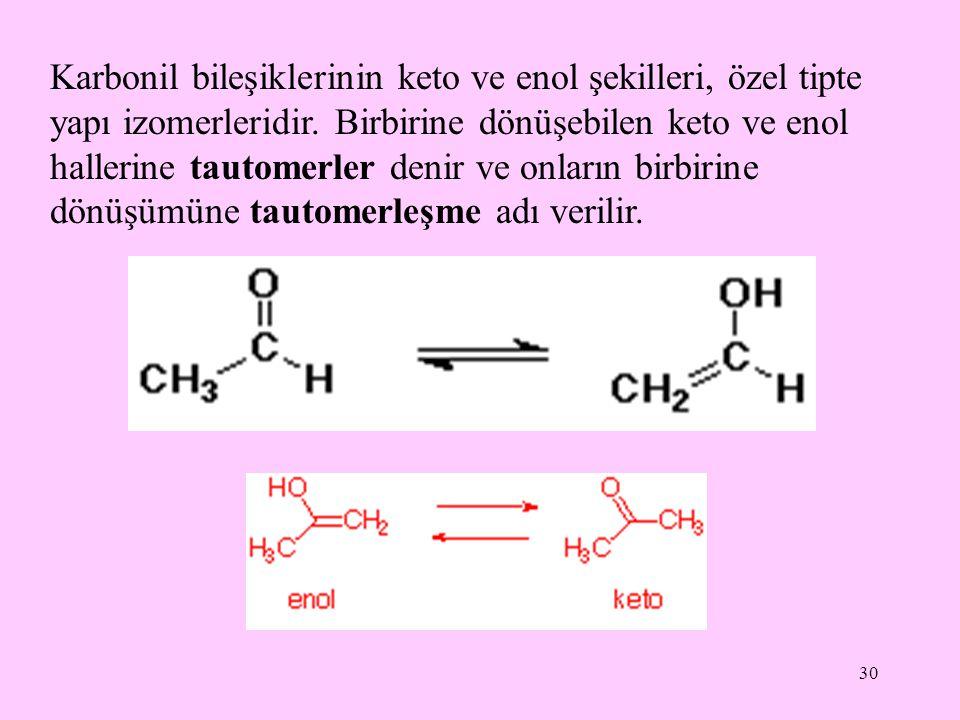 30 Karbonil bileşiklerinin keto ve enol şekilleri, özel tipte yapı izomerleridir.
