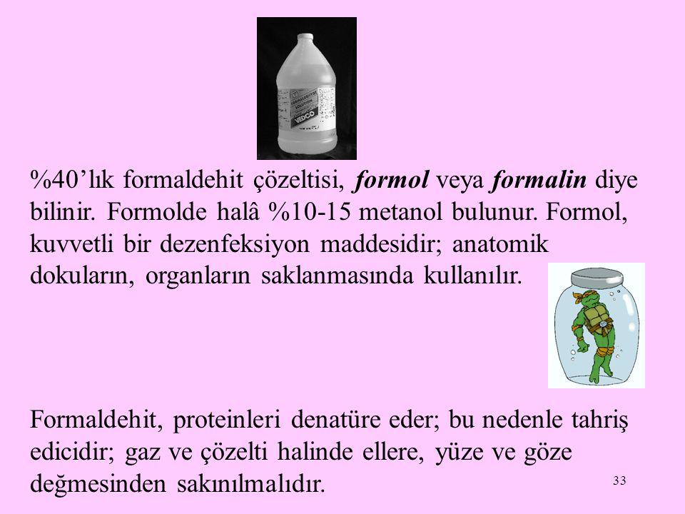 33 %40'lık formaldehit çözeltisi, formol veya formalin diye bilinir.