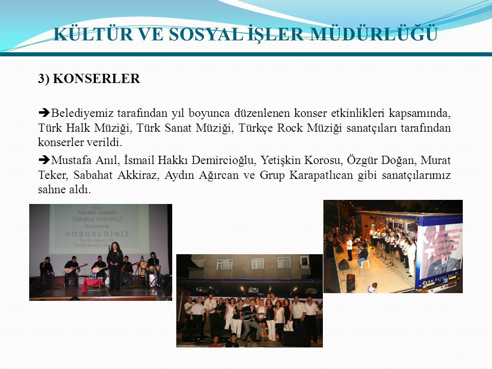 3) KONSERLER  Belediyemiz tarafından yıl boyunca düzenlenen konser etkinlikleri kapsamında, Türk Halk Müziği, Türk Sanat Müziği, Türkçe Rock Müziği sanatçıları tarafından konserler verildi.