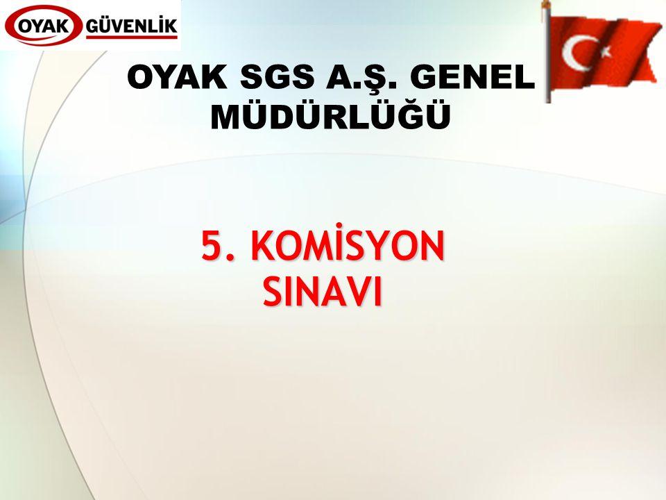 5. KOMİSYON SINAVI OYAK SGS A.Ş. GENEL MÜDÜRLÜĞÜ