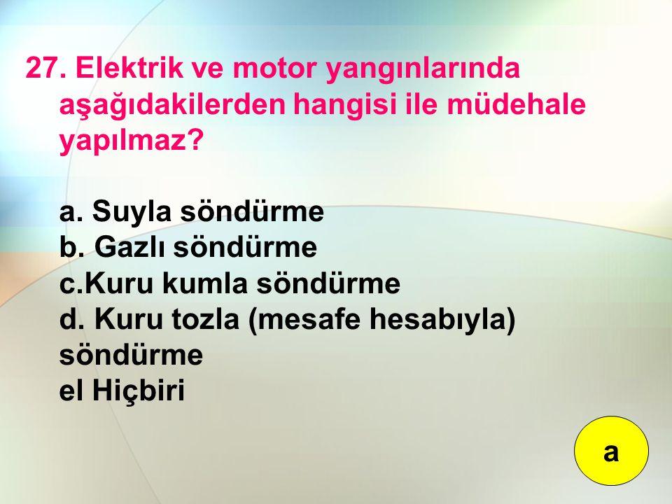 27.Elektrik ve motor yangınlarında aşağıdakilerden hangisi ile müdehale yapılmaz.