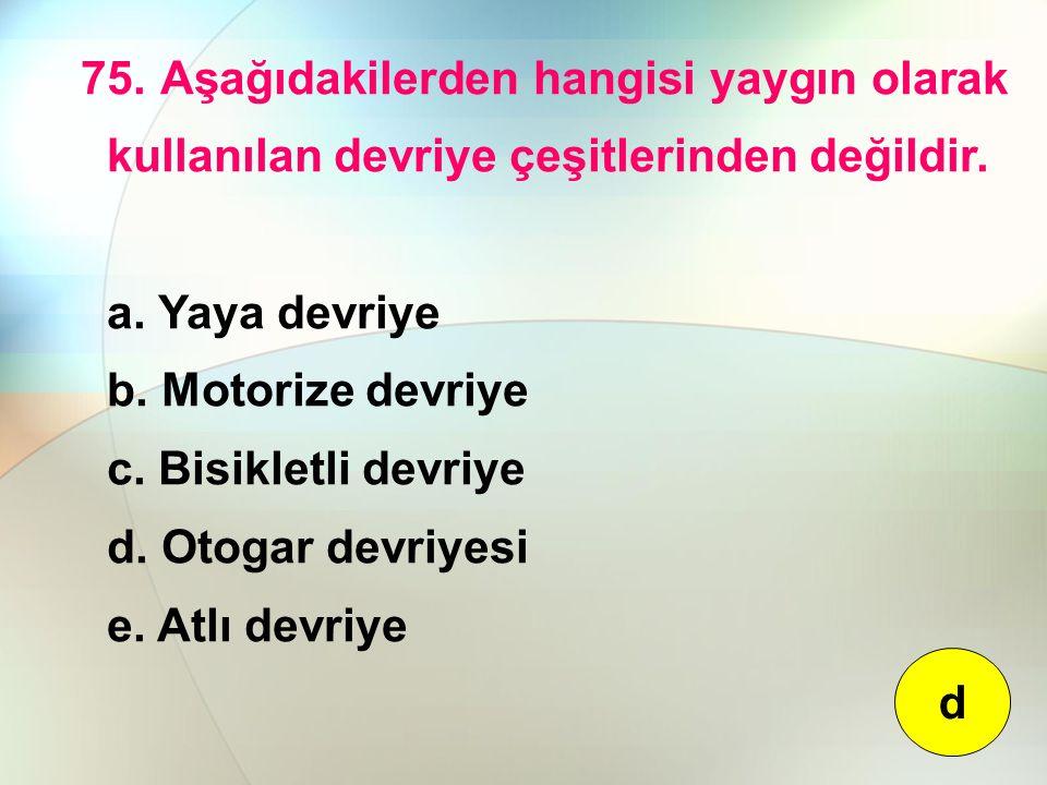 75. Aşağıdakilerden hangisi yaygın olarak kullanılan devriye çeşitlerinden değildir. a. Yaya devriye b. Motorize devriye c. Bisikletli devriye d. Otog