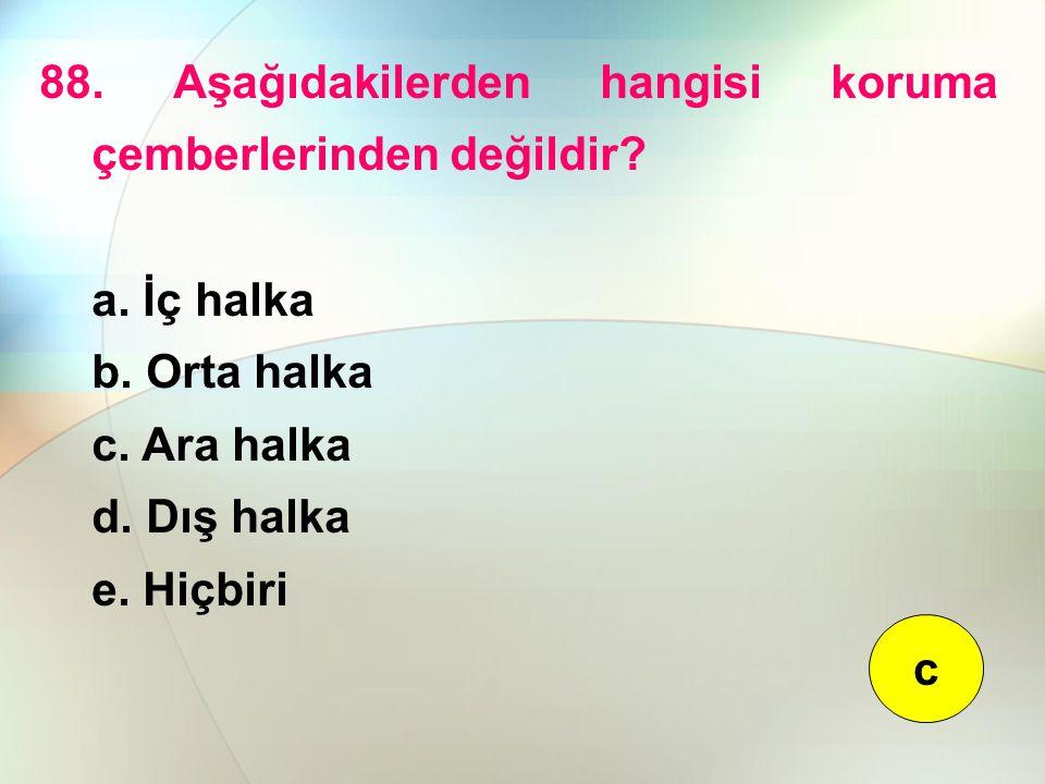 88. Aşağıdakilerden hangisi koruma çemberlerinden değildir? a. İç halka b. Orta halka c. Ara halka d. Dış halka e. Hiçbiri c