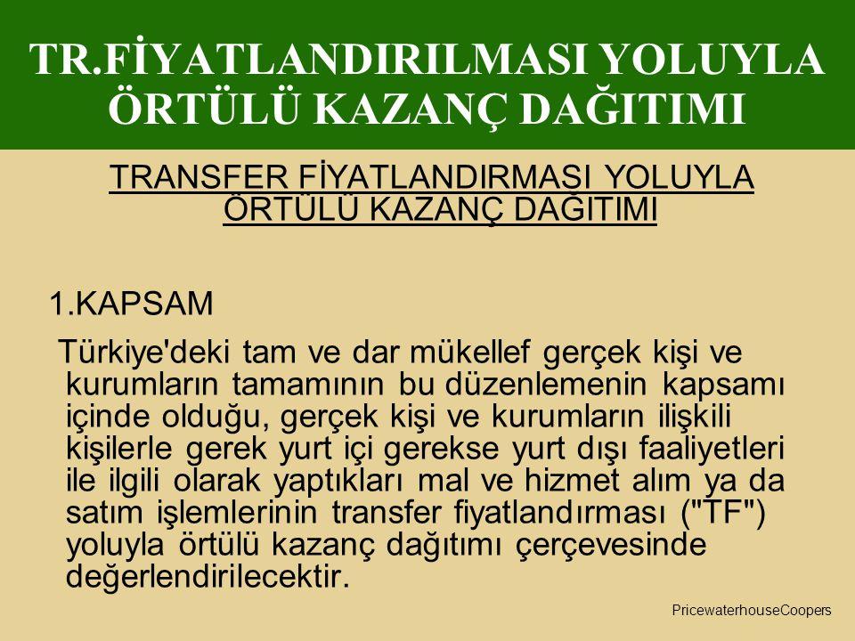PricewaterhouseCoopers TR.FİYATLANDIRILMASI YOLUYLA ÖRTÜLÜ KAZANÇ DAĞITIMI TRANSFER FİYATLANDIRMASI YOLUYLA ÖRTÜLÜ KAZANÇ DAĞITIMI 1.KAPSAM Türkiye'de
