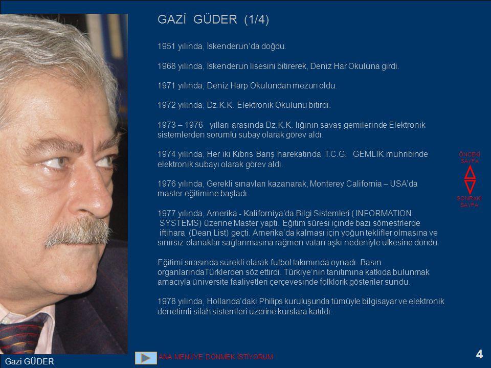 4 GAZİ GÜDER (1/4) 1951 yılında, İskenderun'da doğdu. 1968 yılında, İskenderun lisesini bitirerek, Deniz Har Okuluna girdi. 1971 yılında, Deniz Harp O