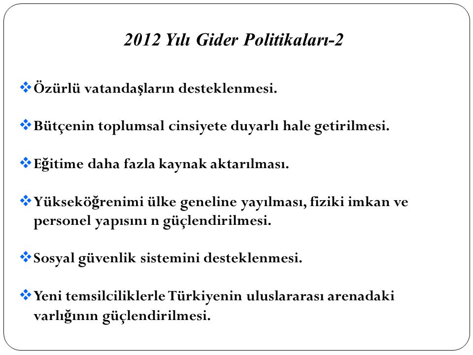 2012 Yılı Gider Politikaları-2  Özürlü vatanda ş ların desteklenmesi.  Bütçenin toplumsal cinsiyete duyarlı hale getirilmesi.  E ğ itime daha fazla
