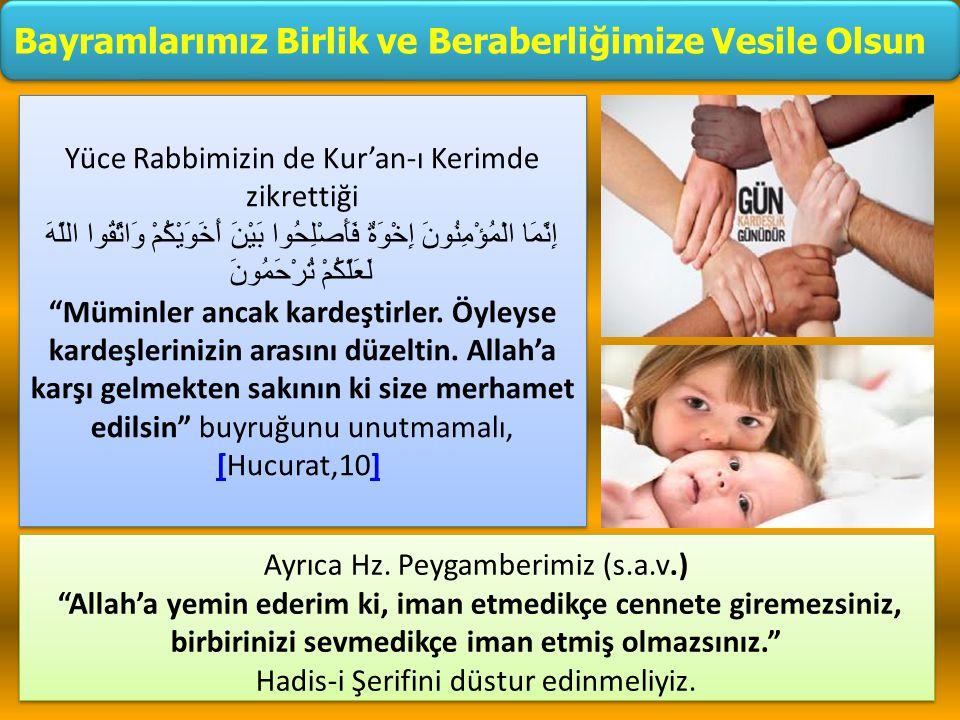 Yüce Rabbimizin de Kur'an-ı Kerimde zikrettiği إِنَّمَا الْمُؤْمِنُونَ إِخْوَةٌ فَأَصْلِحُوا بَيْنَ أَخَوَيْكُمْ وَاتَّقُوا اللَّهَ لَعَلَّكُمْ تُرْحَ