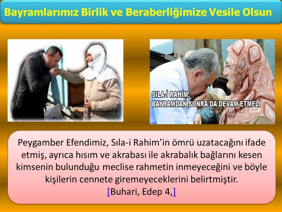 Peygamber Efendimiz, Sıla-i Rahim'in ömrü uzatacağını ifade etmiş, ayrıca hısım ve akrabası ile akrabalık bağlarını kesen kimsenin bulunduğu meclise r
