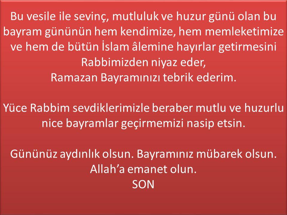 Bu vesile ile sevinç, mutluluk ve huzur günü olan bu bayram gününün hem kendimize, hem memleketimize ve hem de bütün İslam âlemine hayırlar getirmesin