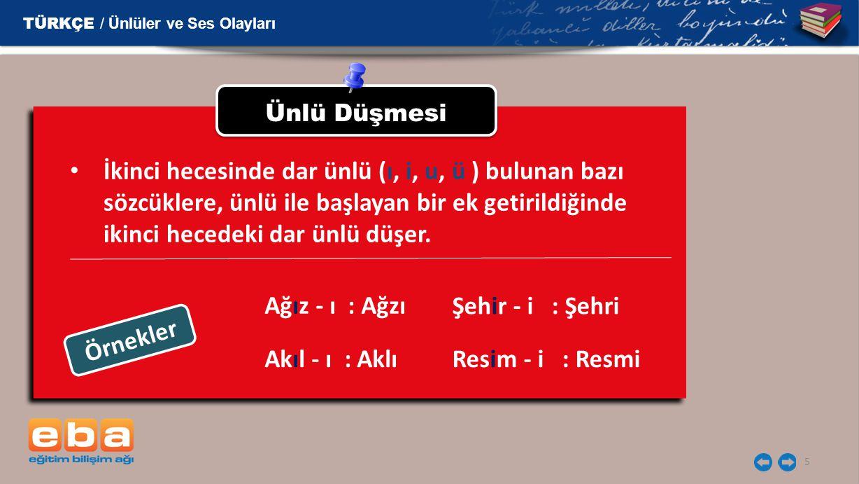 5 Ünlü Düşmesi İkinci hecesinde dar ünlü (ı, i, u, ü ) bulunan bazı sözcüklere, ünlü ile başlayan bir ek getirildiğinde ikinci hecedeki dar ünlü düşer