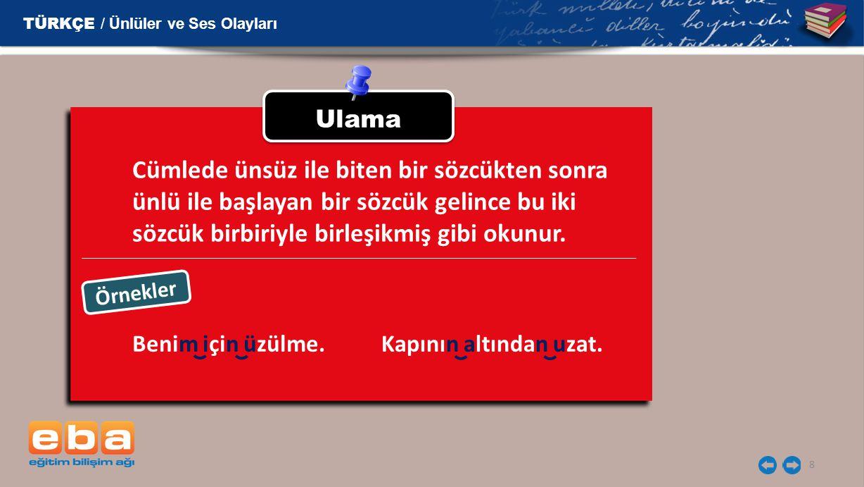 9 Kaynaşma Türkçe sözcüklerde iki ünlü yan yana gelmez.