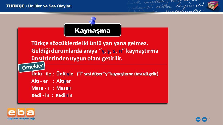 """9 Kaynaşma Türkçe sözcüklerde iki ünlü yan yana gelmez. Geldiği durumlarda araya """"y, """"y, ş, ş, s, s, n"""" kaynaştırma ünsüzlerinden uygun olanı getirili"""
